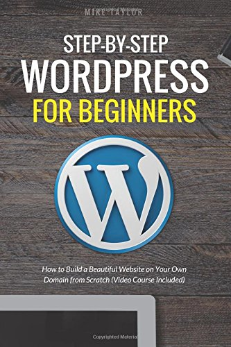 Step-By-Step WordPress for Beginners How to Build a Beautiful Website on Your Own Domain from Scratch (Video Course Included) | WordPress books for beginners